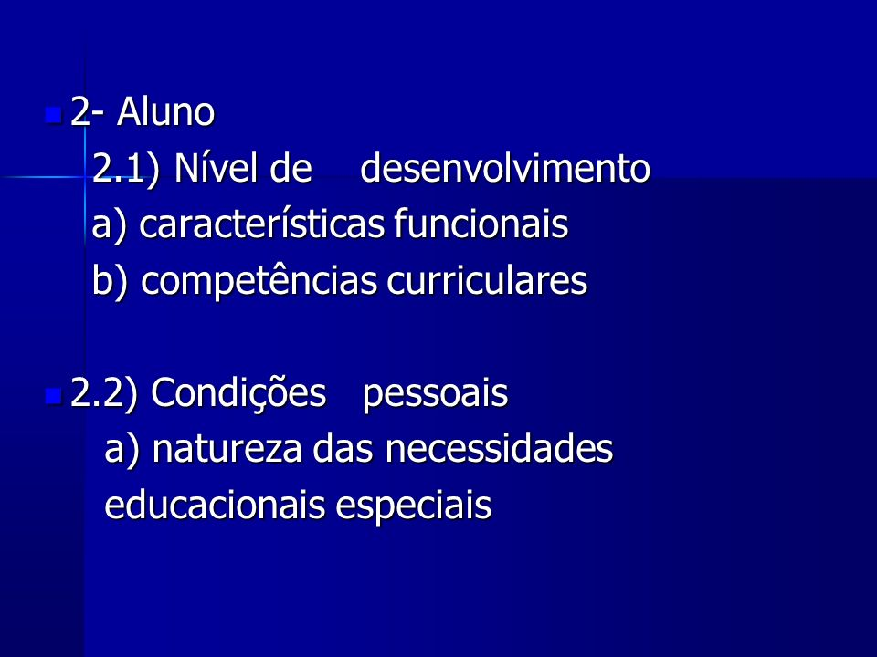 2- Aluno 2.1) Nível de desenvolvimento. a) características funcionais. b) competências curriculares.