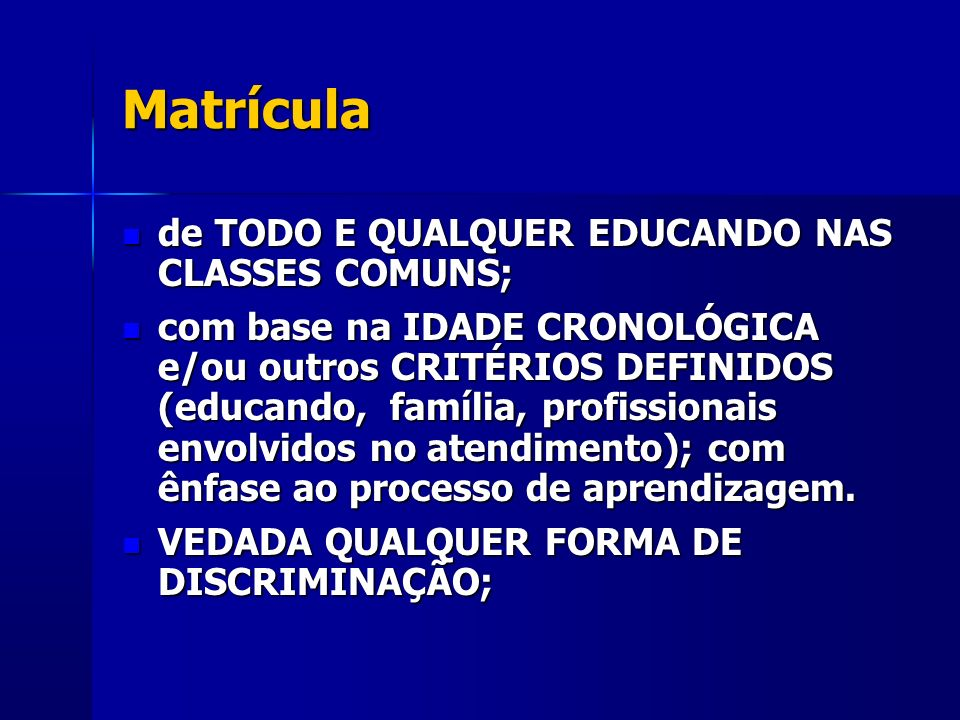 Matrícula de TODO E QUALQUER EDUCANDO NAS CLASSES COMUNS;