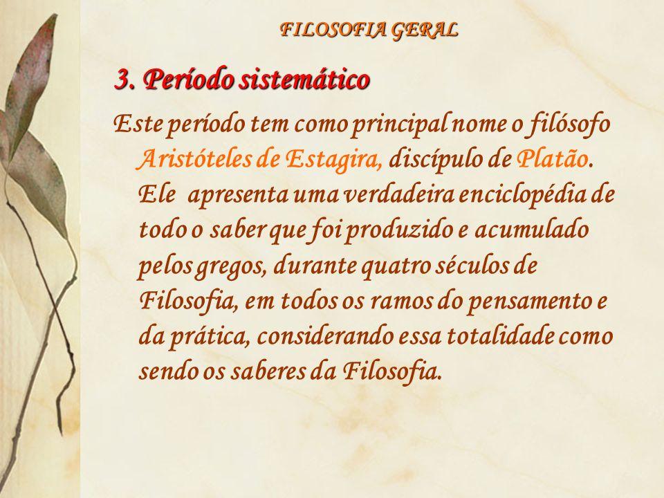 FILOSOFIA GERAL 3. Período sistemático.