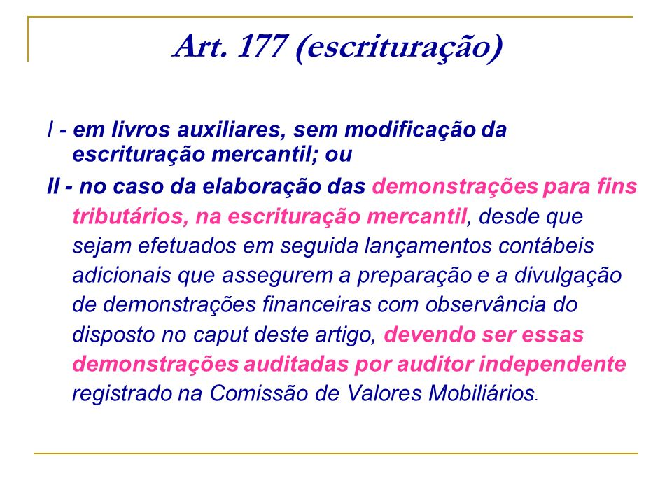 Art. 177 (escrituração) I - em livros auxiliares, sem modificação da escrituração mercantil; ou.