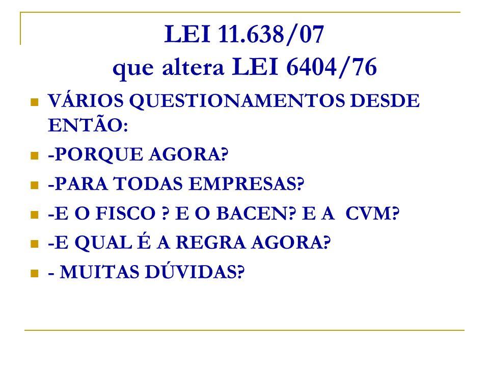 LEI 11.638/07 que altera LEI 6404/76 VÁRIOS QUESTIONAMENTOS DESDE ENTÃO: -PORQUE AGORA -PARA TODAS EMPRESAS