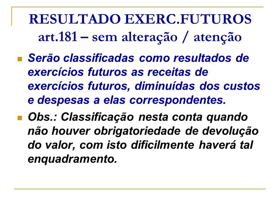 RESULTADO EXERC.FUTUROS art.181 – sem alteração / atenção