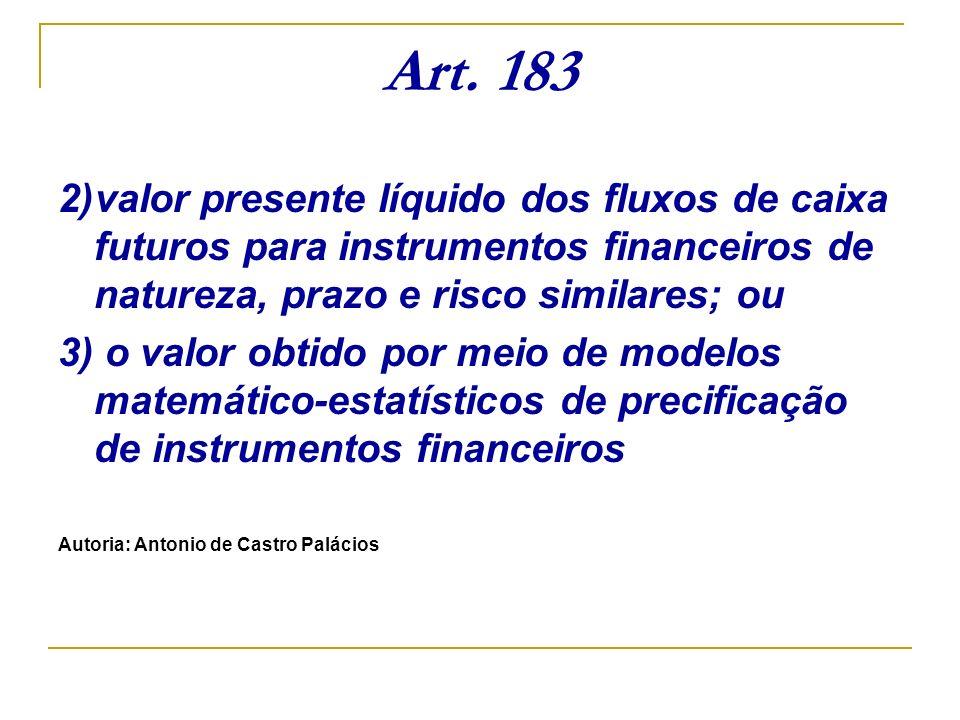Art. 183 2)valor presente líquido dos fluxos de caixa futuros para instrumentos financeiros de natureza, prazo e risco similares; ou.