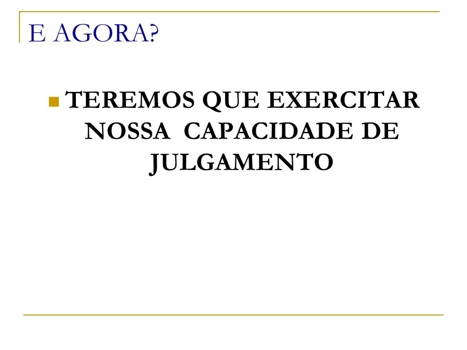 TEREMOS QUE EXERCITAR NOSSA CAPACIDADE DE JULGAMENTO
