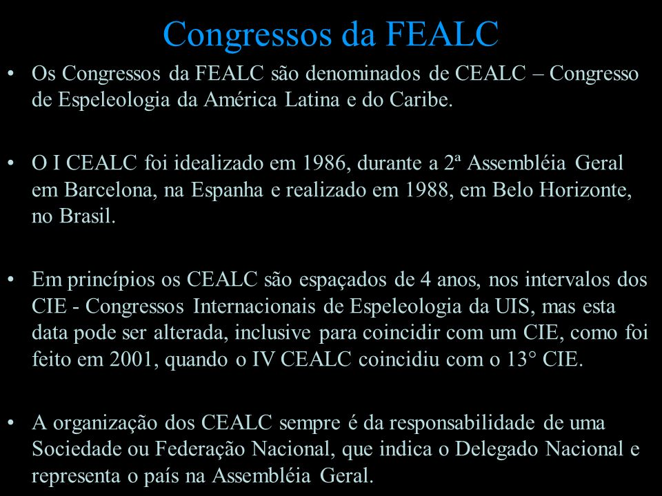 Congressos da FEALC Os Congressos da FEALC são denominados de CEALC – Congresso de Espeleologia da América Latina e do Caribe.