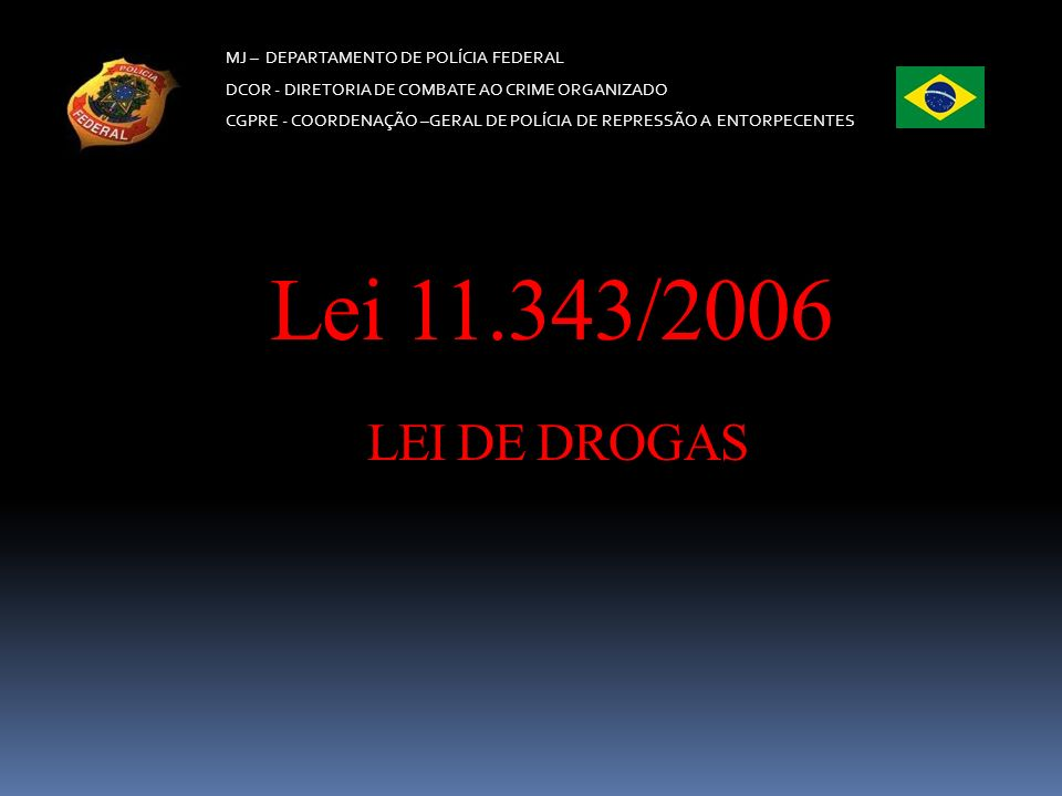 Lei 11.343/2006 LEI DE DROGAS MJ – DEPARTAMENTO DE POLÍCIA FEDERAL