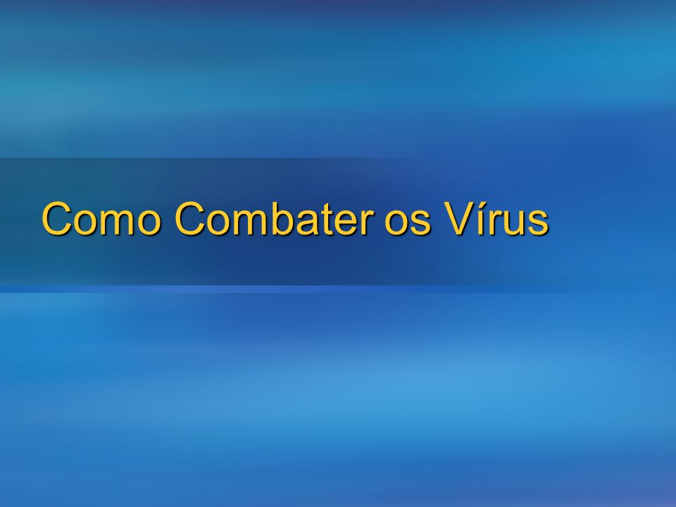 3/26/2017 Como Combater os Vírus