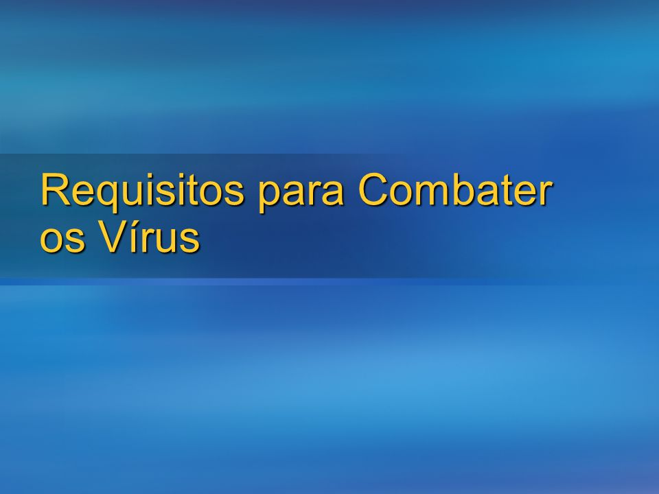 Requisitos para Combater os Vírus