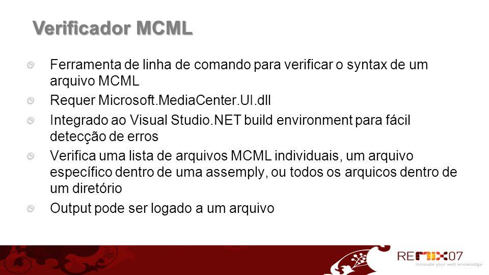 Verificador MCML Ferramenta de linha de comando para verificar o syntax de um arquivo MCML. Requer Microsoft.MediaCenter.UI.dll.