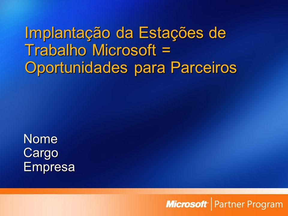 3/26/2017 7:56 AM Implantação da Estações de Trabalho Microsoft = Oportunidades para Parceiros. Nome.