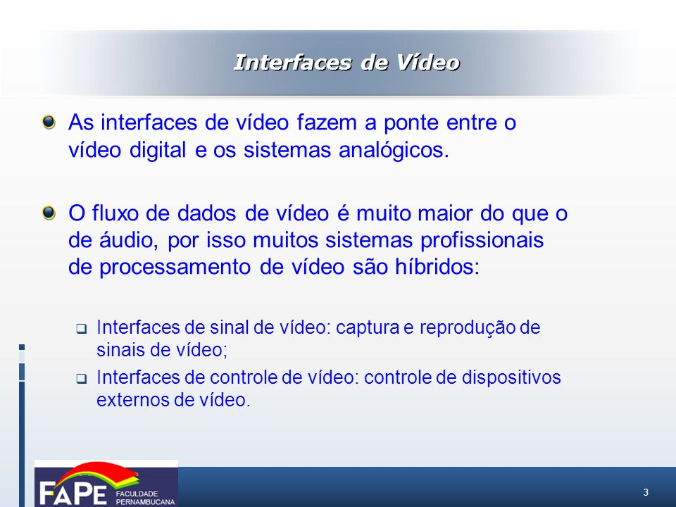 Interfaces de VídeoAs interfaces de vídeo fazem a ponte entre o vídeo digital e os sistemas analógicos.