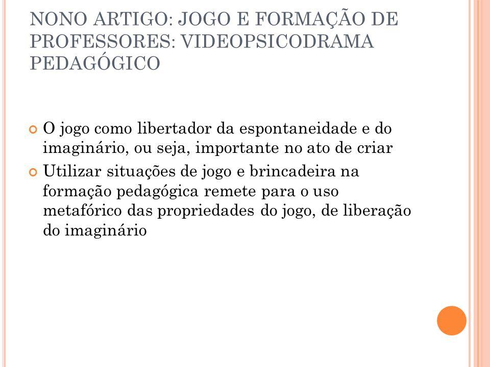 NONO ARTIGO: JOGO E FORMAÇÃO DE PROFESSORES: VIDEOPSICODRAMA PEDAGÓGICO
