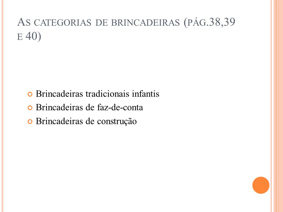 As categorias de brincadeiras (pág.38,39 e 40)
