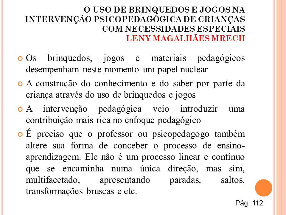 O USO DE BRINQUEDOS E JOGOS NA INTERVENÇÃO PSICOPEDAGÓGICA DE CRIANÇAS COM NECESSIDADES ESPECIAIS LENY MAGALHÃES MRECH