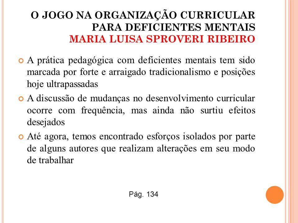 O JOGO NA ORGANIZAÇÃO CURRICULAR PARA DEFICIENTES MENTAIS MARIA LUISA SPROVERI RIBEIRO