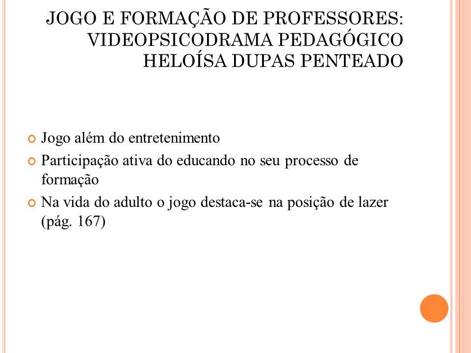 JOGO E FORMAÇÃO DE PROFESSORES: VIDEOPSICODRAMA PEDAGÓGICO HELOÍSA DUPAS PENTEADO