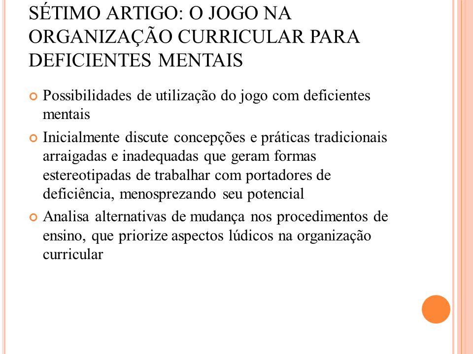 SÉTIMO ARTIGO: O JOGO NA ORGANIZAÇÃO CURRICULAR PARA DEFICIENTES MENTAIS