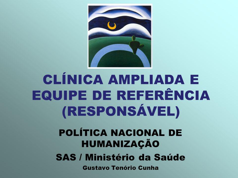 CLÍNICA AMPLIADA E EQUIPE DE REFERÊNCIA (RESPONSÁVEL)