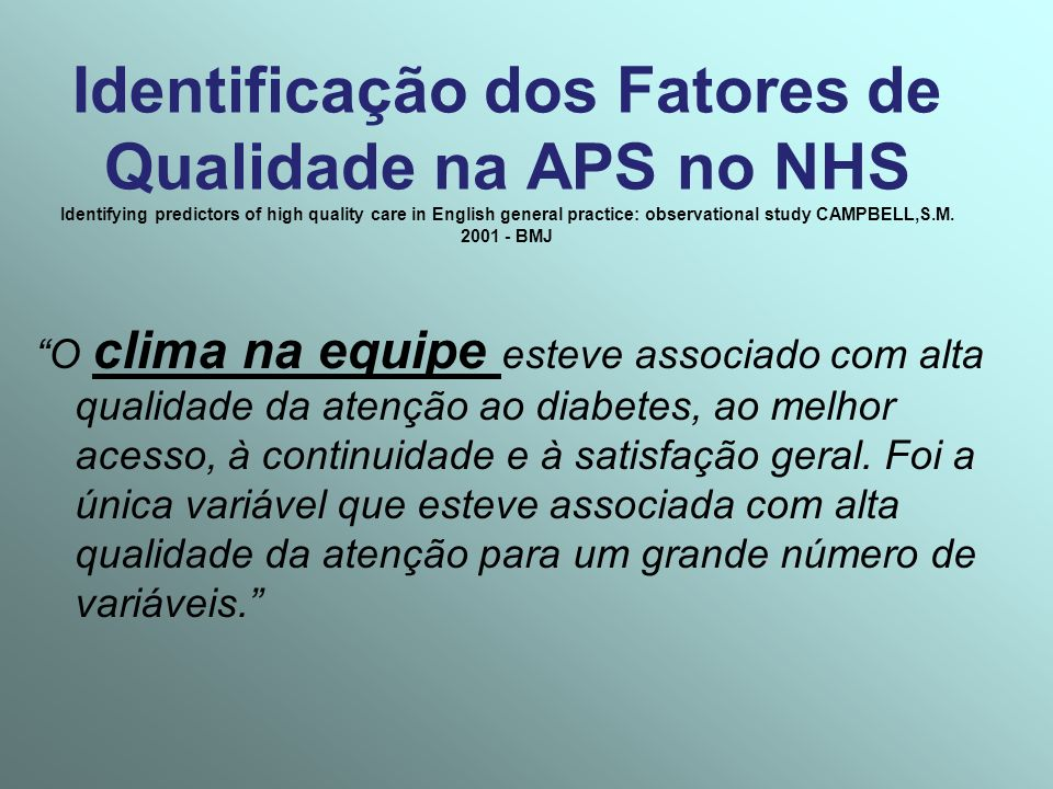 Identificação dos Fatores de Qualidade na APS no NHS Identifying predictors of high quality care in English general practice: observational study CAMPBELL,S.M. 2001 - BMJ