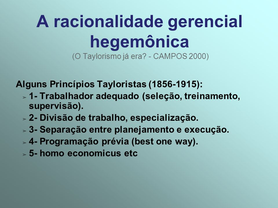 A racionalidade gerencial hegemônica (O Taylorismo já era