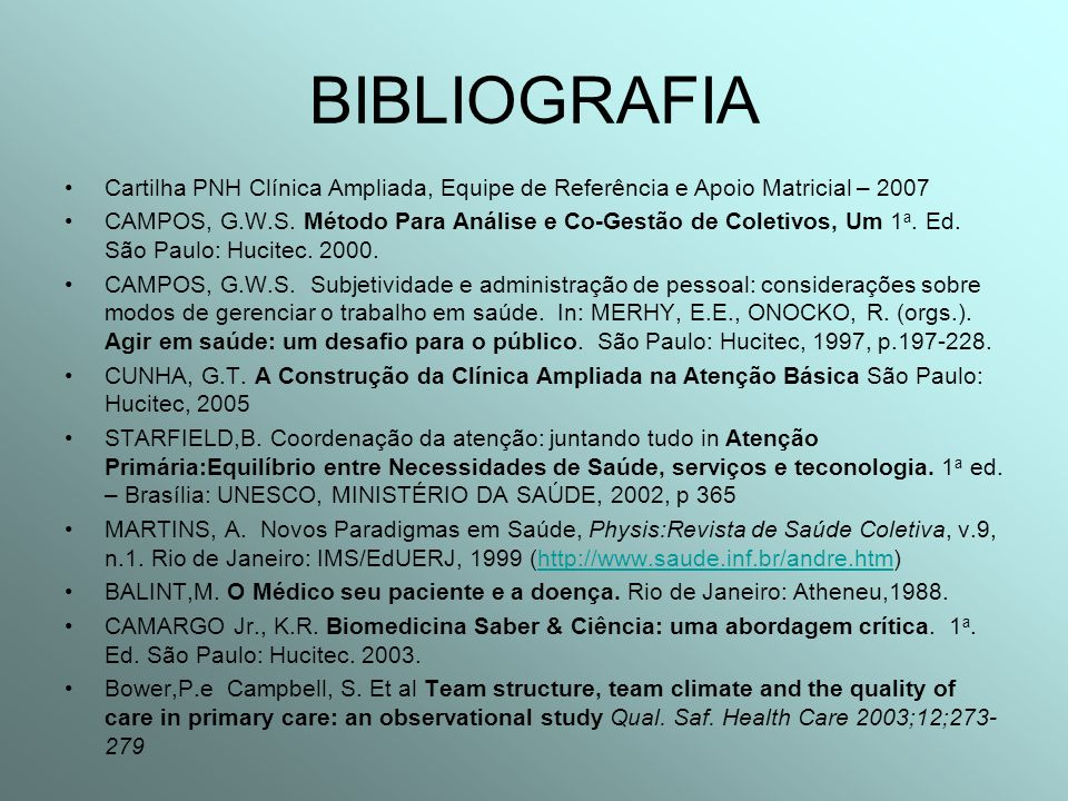 BIBLIOGRAFIA Cartilha PNH Clínica Ampliada, Equipe de Referência e Apoio Matricial – 2007.