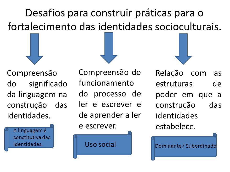 Desafios para construir práticas para o fortalecimento das identidades socioculturais.