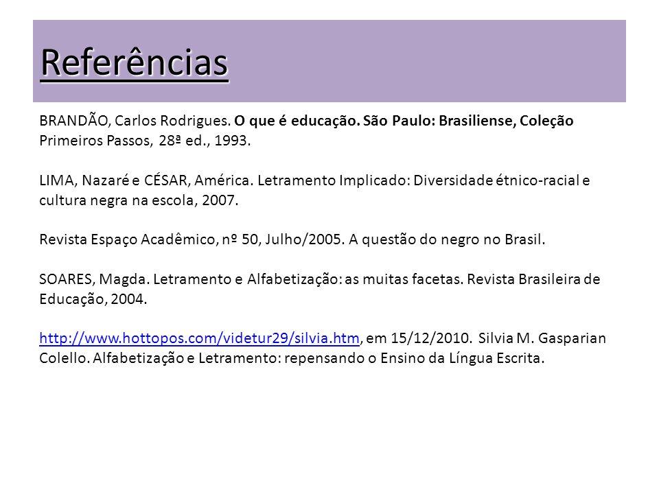 ReferênciasBRANDÃO, Carlos Rodrigues. O que é educação. São Paulo: Brasiliense, Coleção. Primeiros Passos, 28ª ed., 1993.