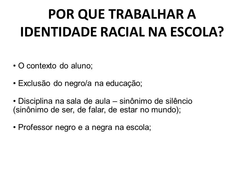 POR QUE TRABALHAR A IDENTIDADE RACIAL NA ESCOLA