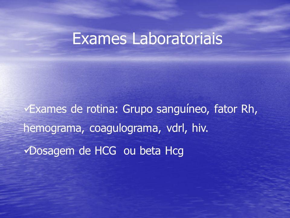 Exames Laboratoriais Exames de rotina: Grupo sanguíneo, fator Rh, hemograma, coagulograma, vdrl, hiv.