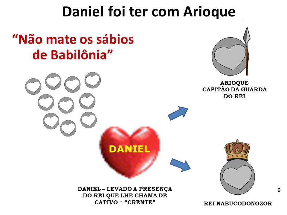 Daniel foi ter com Arioque DANIEL – LEVADO A PRESENÇA