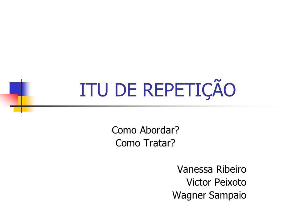 ITU DE REPETIÇÃO Como Abordar Como Tratar Vanessa Ribeiro