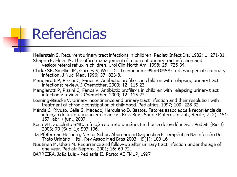 Referências Hellerstein S. Recurrent urinary tract infections in children. Pediatr Infect Dis. 1982; 1: 271-81.