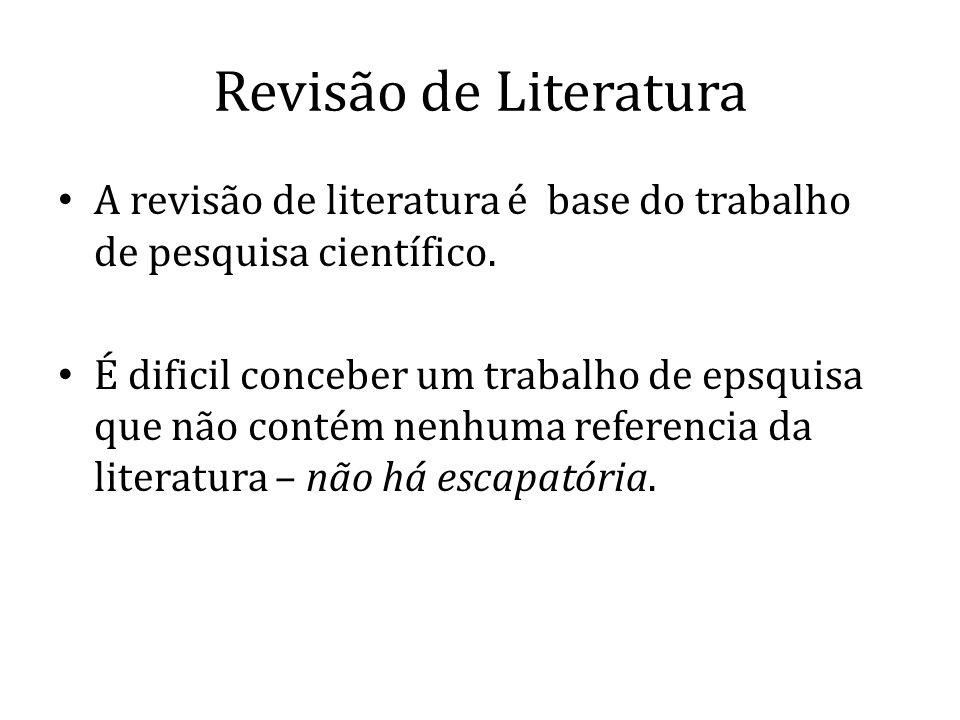 Revisão de Literatura A revisão de literatura é base do trabalho de pesquisa científico.