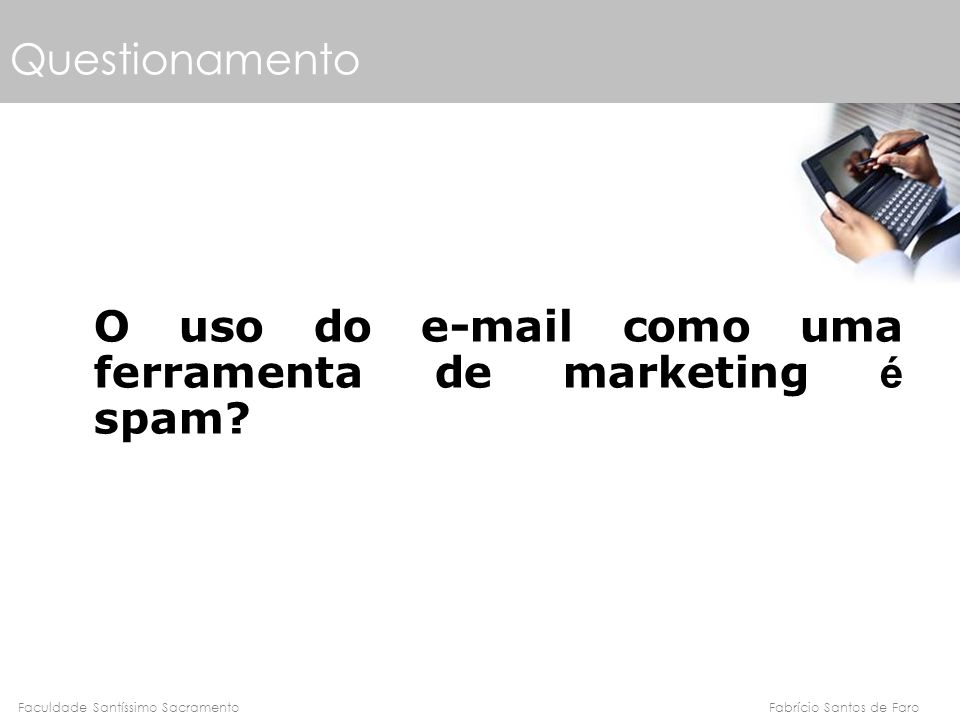 Questionamento O uso do e-mail como uma ferramenta de marketing é spam