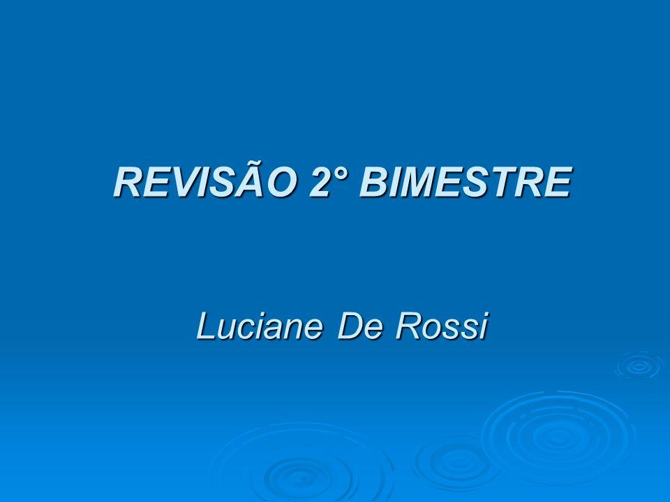 REVISÃO 2° BIMESTRE Luciane De Rossi