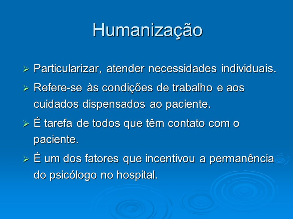 Humanização Particularizar, atender necessidades individuais.