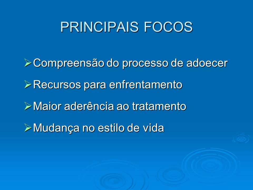 PRINCIPAIS FOCOS Compreensão do processo de adoecer