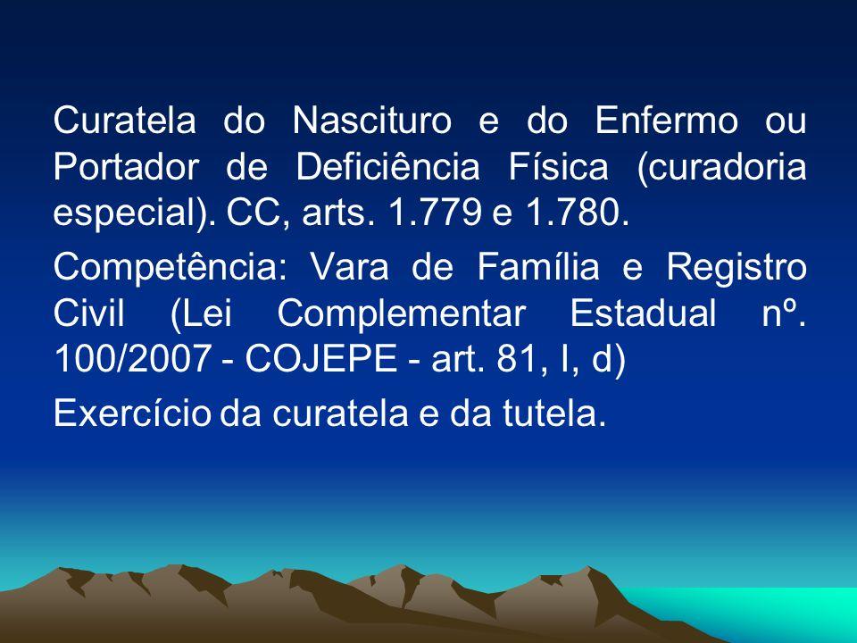 Curatela do Nascituro e do Enfermo ou Portador de Deficiência Física (curadoria especial). CC, arts. 1.779 e 1.780.