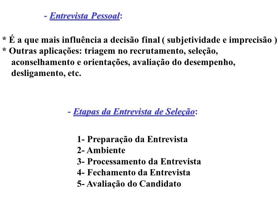 - Entrevista Pessoal:* É a que mais influência a decisão final ( subjetividade e imprecisão ) * Outras aplicações: triagem no recrutamento, seleção,