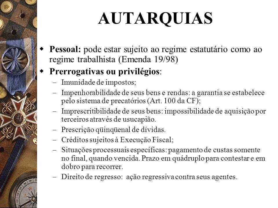 AUTARQUIAS Pessoal: pode estar sujeito ao regime estatutário como ao regime trabalhista (Emenda 19/98)