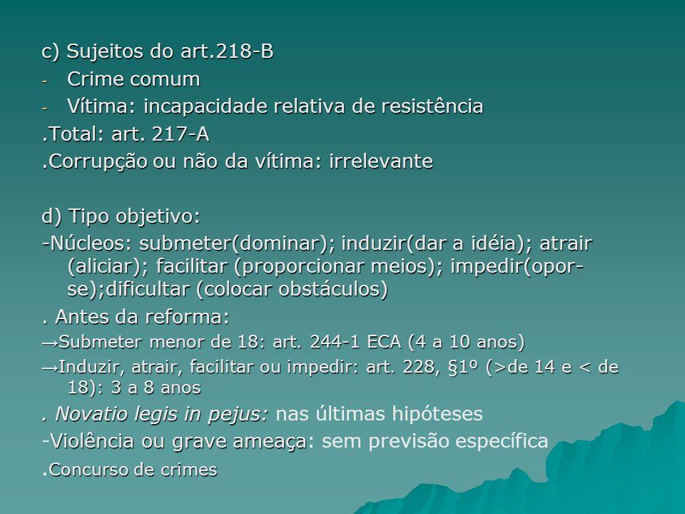 Vítima: incapacidade relativa de resistência .Total: art. 217-A