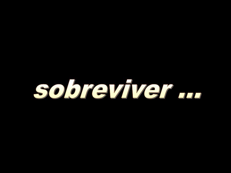 sobreviver ...