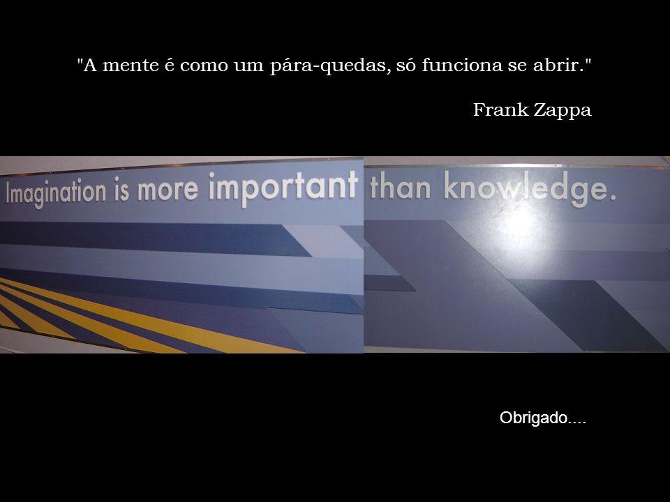 A mente é como um pára-quedas, só funciona se abrir. Frank Zappa