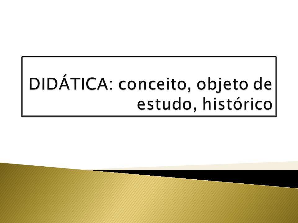 DIDÁTICA: conceito, objeto de estudo, histórico