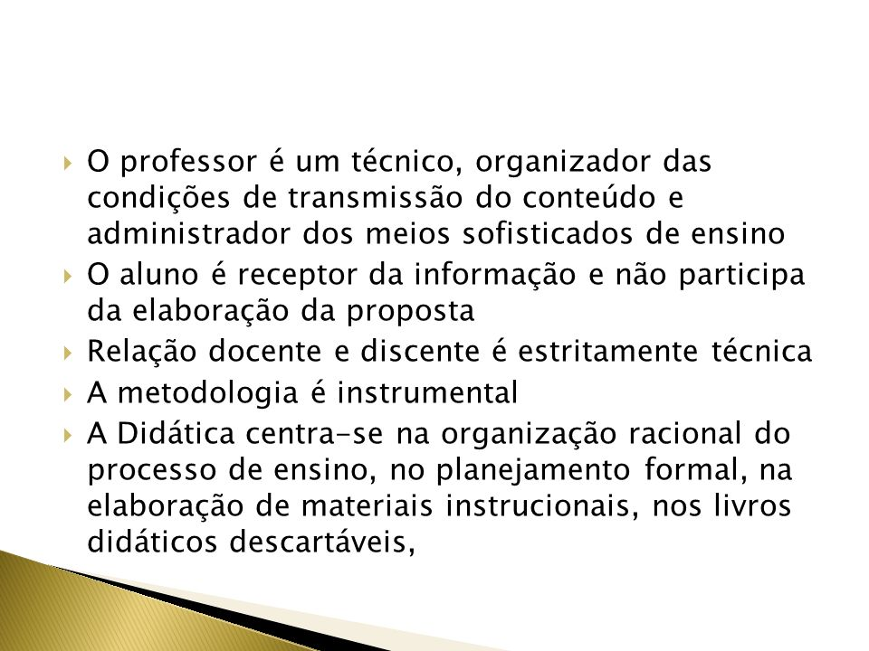 O professor é um técnico, organizador das condições de transmissão do conteúdo e administrador dos meios sofisticados de ensino