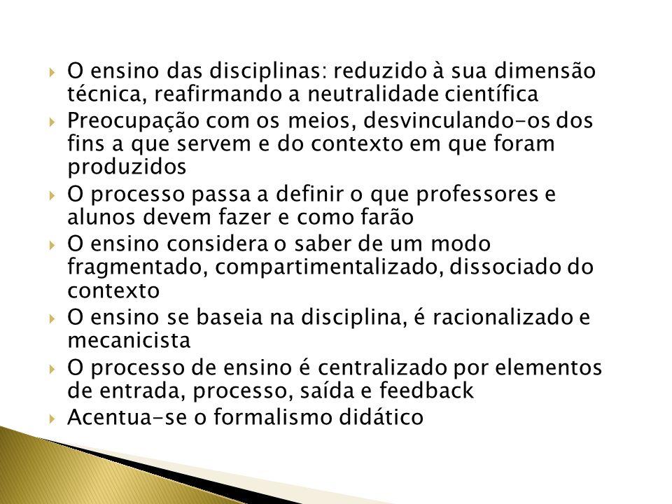 O ensino das disciplinas: reduzido à sua dimensão técnica, reafirmando a neutralidade científica