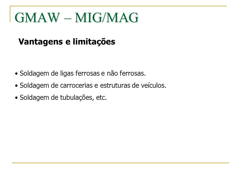 GMAW – MIG/MAG Vantagens e limitações
