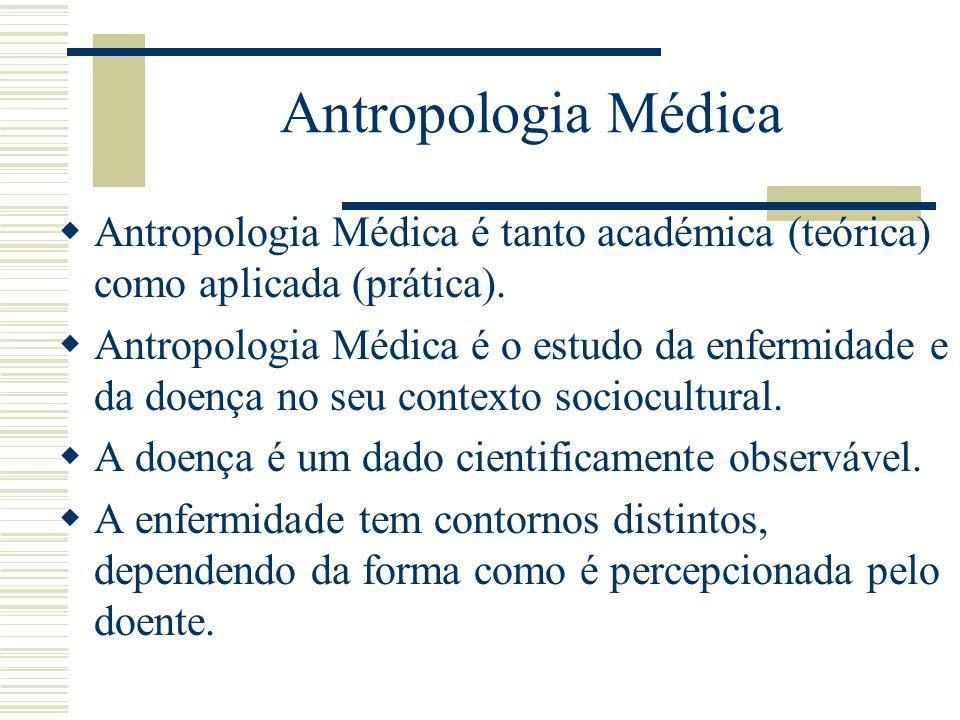 Antropologia Médica Antropologia Médica é tanto académica (teórica) como aplicada (prática).