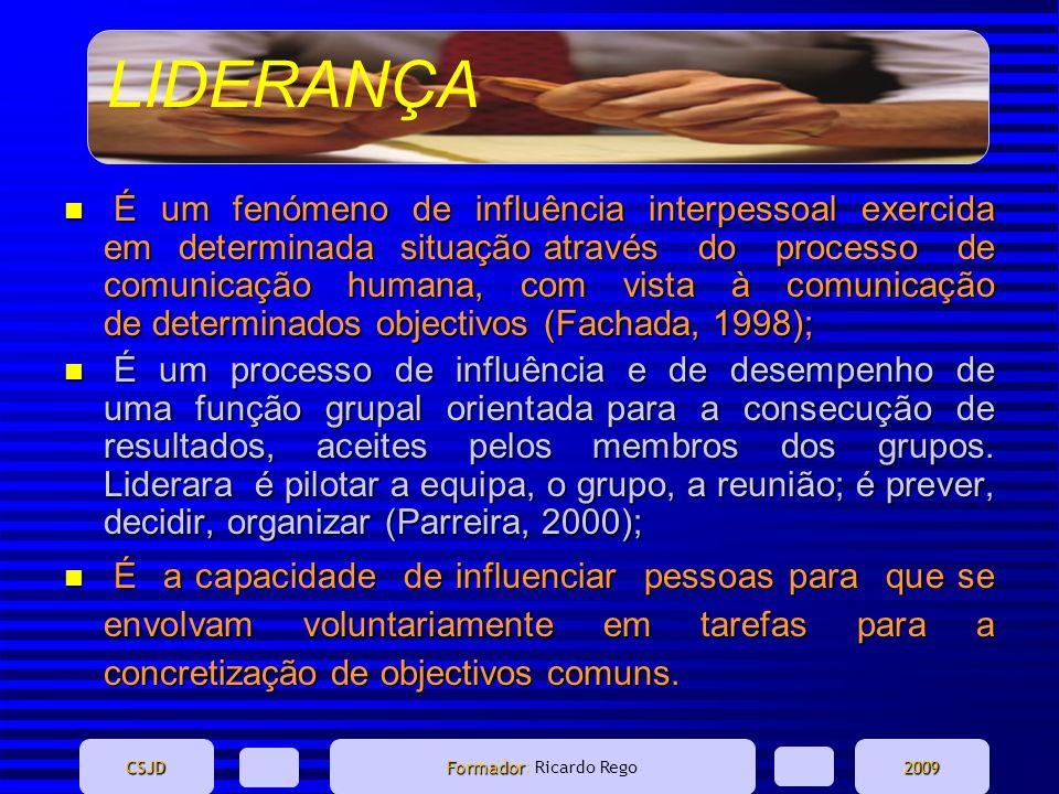 É um fenómeno de influência interpessoal exercida em determinada situação através do processo de comunicação humana, com vista à comunicação de determinados objectivos (Fachada, 1998);