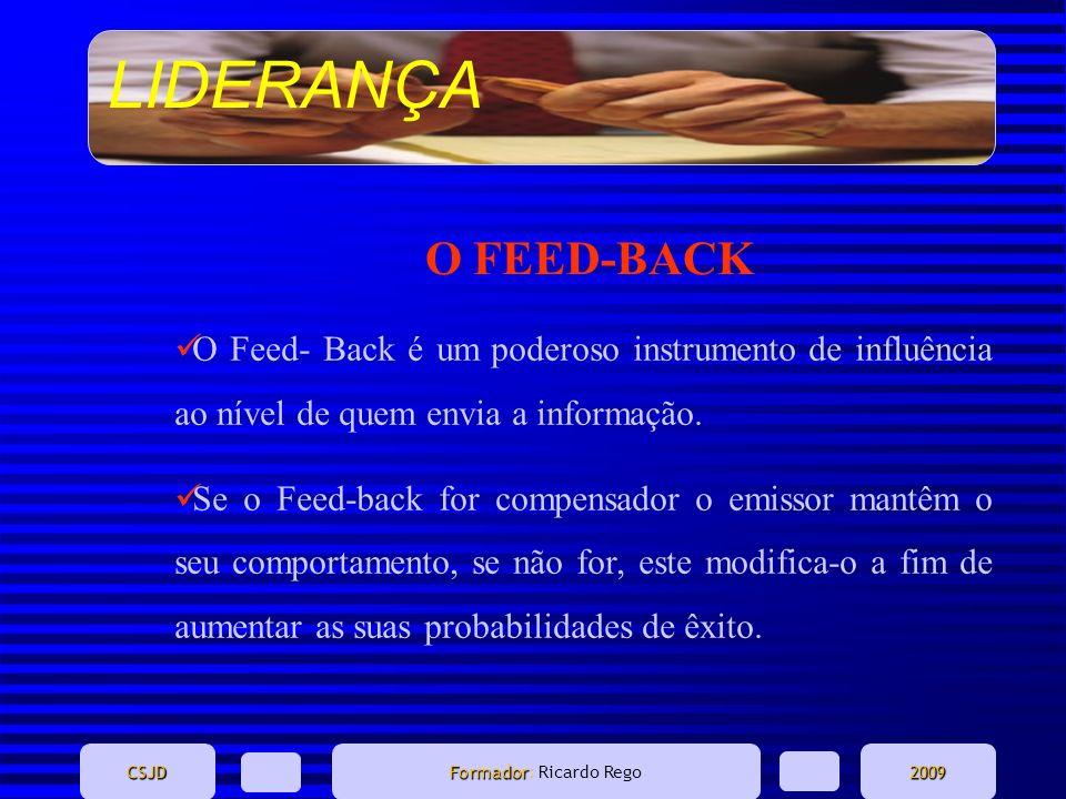 O FEED-BACK O Feed- Back é um poderoso instrumento de influência ao nível de quem envia a informação.